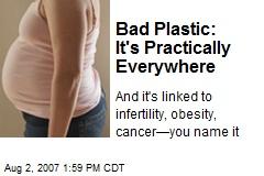 Bad Plastic: It's Practically Everywhere