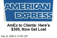 AmEx to Clients: Here's $300, Now Get Lost