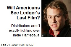 Will Americans See Ledger's Last Film?