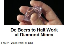 De Beers to Halt Work at Diamond Mines