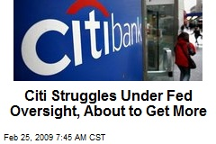 Citi Struggles Under Fed Oversight, About to Get More