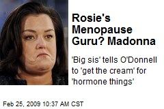 Rosie's Menopause Guru? Madonna