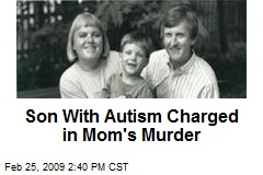 Son With Autism Charged in Mom's Murder