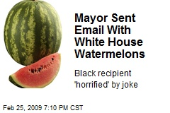 Mayor Sent Email With White House Watermelons