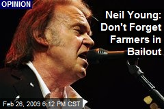 Neil Young: Don't Forget Farmers in Bailout