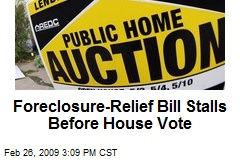 Foreclosure-Relief Bill Stalls Before House Vote