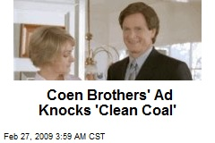 Coen Brothers' Ad Knocks 'Clean Coal'
