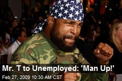 Mr. T to Unemployed: 'Man Up!'