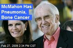 McMahon Has Pneumonia, Bone Cancer