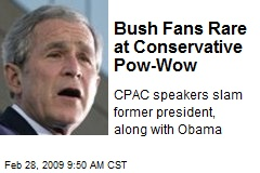 Bush Fans Rare at Conservative Pow-Wow