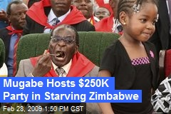 Mugabe Hosts $250K Party in Starving Zimbabwe