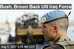 Bush, Brown Back UN Iraq Force