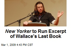 New Yorker to Run Excerpt of Wallace's Last Book