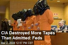 CIA Destroyed More Tapes Than Admitted: Feds
