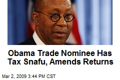 Obama Trade Nominee Has Tax Snafu, Amends Returns