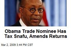 Obama Trade Nominee Has Tax Snafu, Amends Returns