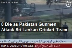 8 Die as Pakistan Gunmen Attack Sri Lankan Cricket Team