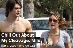 Chill Out About My Cleavage: Miley