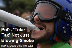 Pol's 'Toke Tax' Not Just Blowing Smoke