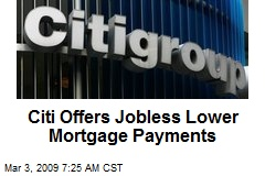 Citi Offers Jobless Lower Mortgage Payments