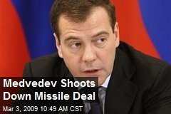 Medvedev Shoots Down Missile Deal