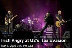 Irish Angry at U2's Tax Evasion