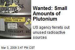 Wanted: Small Amounts of Plutonium