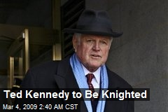 Ted Kennedy to Be Knighted