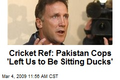 Cricket Ref: Pakistan Cops 'Left Us to Be Sitting Ducks'