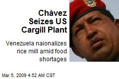Chávez Seizes US Cargill Plant