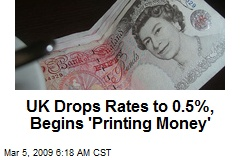 UK Drops Rates to 0.5%, Begins 'Printing Money'