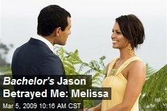 Bachelor's Jason Betrayed Me: Melissa