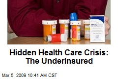 Hidden Health Care Crisis: The Underinsured