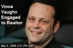 Vince Vaughn Engaged to Realtor