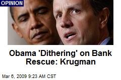 Obama 'Dithering' on Bank Rescue: Krugman