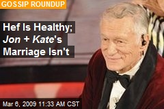 Hef Is Healthy; Jon + Kate 's Marriage Isn't