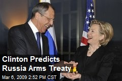Clinton Predicts Russia Arms Treaty