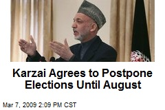 Karzai Agrees to Postpone Elections Until August