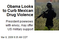 Obama Looks to Curb Mexican Drug Violence