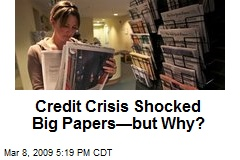 Credit Crisis Shocked Big Papers—but Why?
