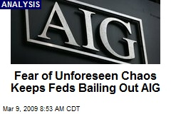 Fear of Unforeseen Chaos Keeps Feds Bailing Out AIG