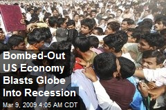 Bombed-Out US Economy Blasts Globe Into Recession