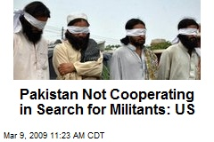 Pakistan Not Cooperating in Search for Militants: US
