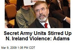 Secret Army Units Stirred Up N. Ireland Violence: Adams