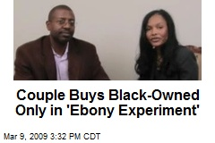 Couple Buys Black-Owned Only in 'Ebony Experiment'