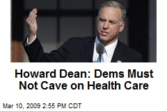 Howard Dean: Dems Must Not Cave on Health Care