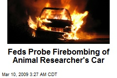 Feds Probe Firebombing of Animal Researcher's Car
