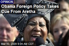Obama Foreign Policy Takes Cue From Aretha