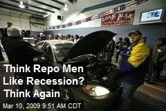 Think Repo Men Like Recession? Think Again