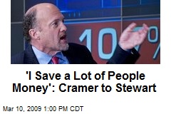 'I Save a Lot of People Money': Cramer to Stewart